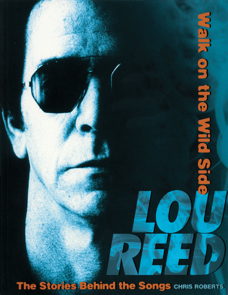 Lou Reed - Walk on the Wild Side: The Stories Behind the Songs