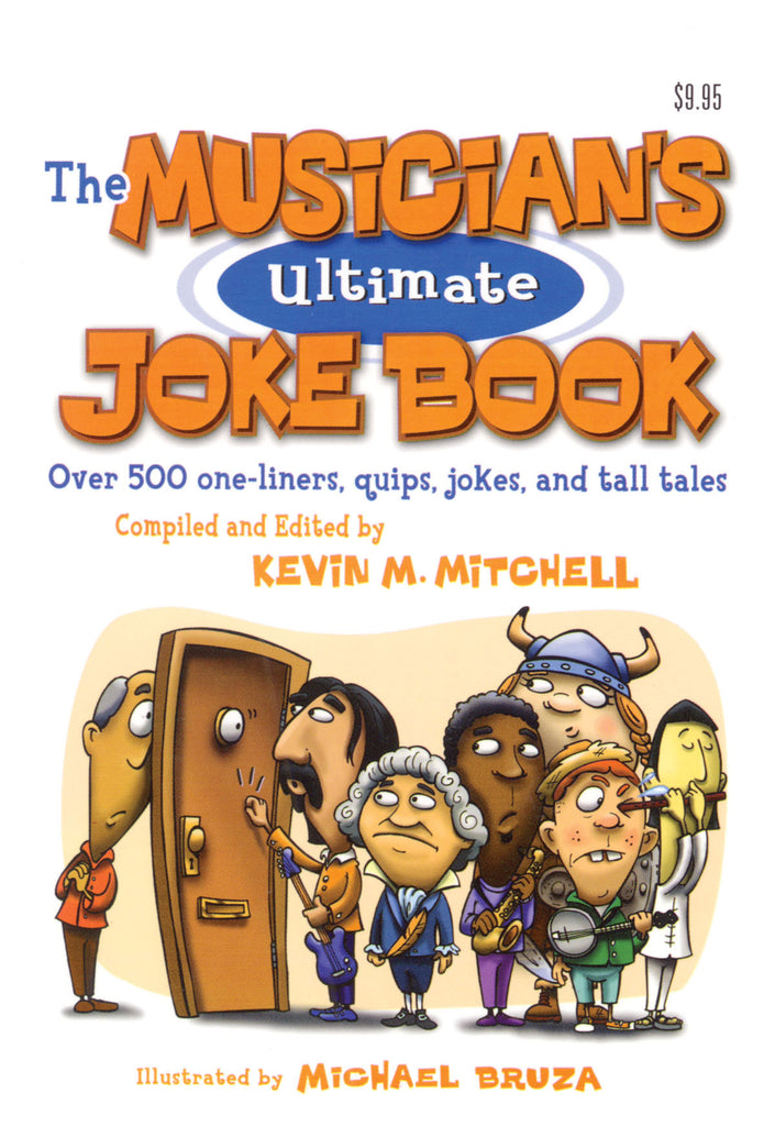 The Musician's Ultimate Joke Book: Over 500 One-Liners, Quips, Jokes and Tall Tales