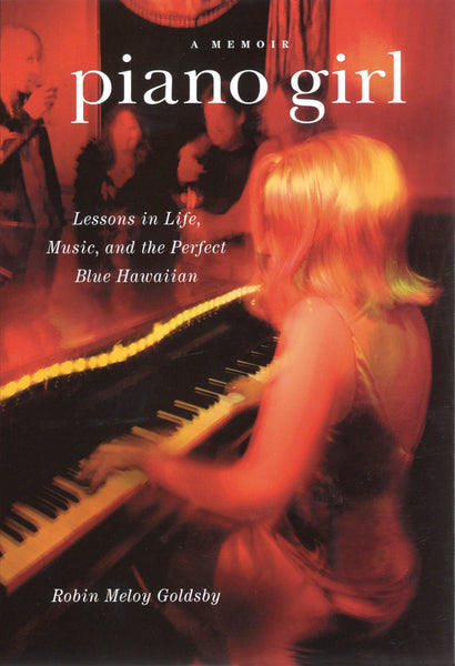 Piano Girl - A Memoir: Lessons in Life, Music and the Perfect Blue Hawaiian