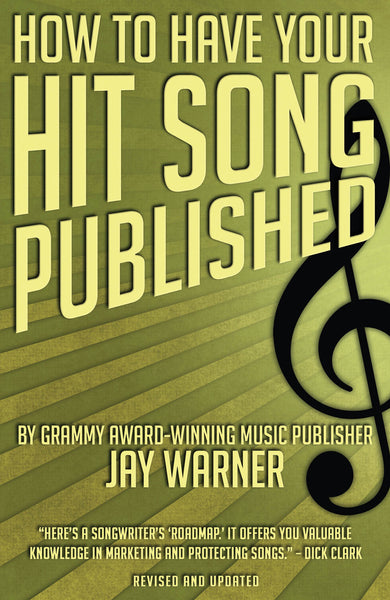 How to Have Your Hit Song Published - Revised & Updated