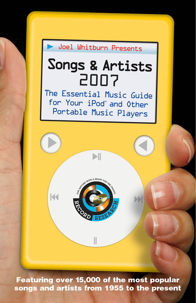 Joel Whitburn Presents Songs and Artists 2007: The Essential Music Guide for Your iPod and Other Portable Music Players