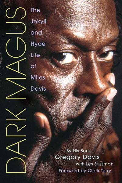 Dark Magus - The Jekyll and Hyde Life of Miles Davis