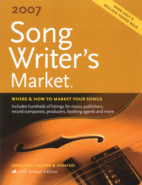 2007 Song Writer's Market: Where & How to Market Your Songs