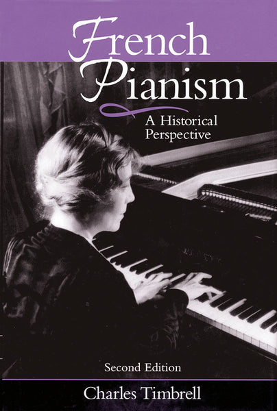 French Pianism - Second Edition: A Historical Perspective