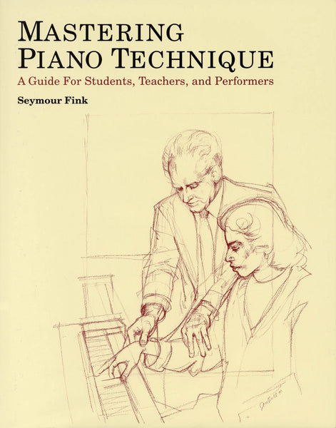 Mastering Piano Technique: A Guide for Students, Teachers, and Performers