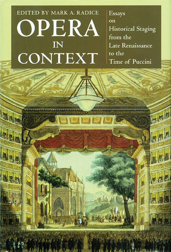 Opera in Context - Essays on Historical Staging from the Late Renaissance to the Time of Puccini