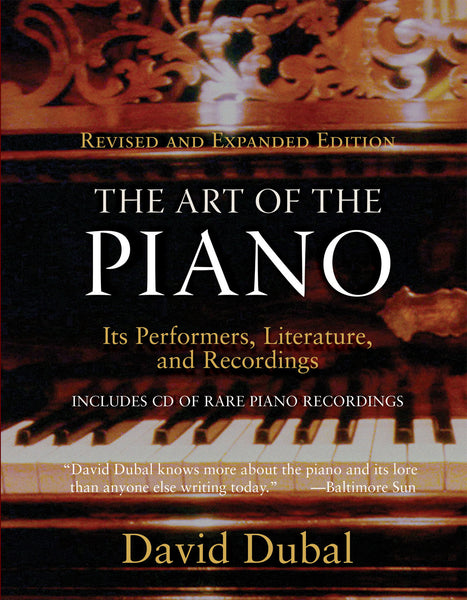 The Art of the Piano: Its Performers, Literature, and Recordings Revised & Expanded Edition