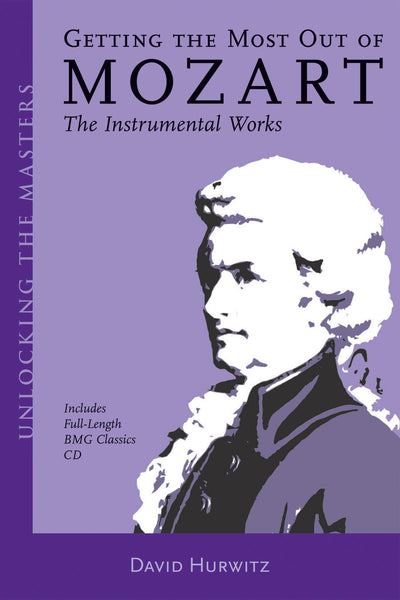 Getting the Most Out of Mozart: The Instrumental Works – Unlocking the Masters Series, No. 3