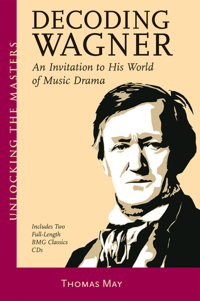Decoding Wagner: A Basic Guide into His World of Music Drama Unlocking the Masters Series, No. 1