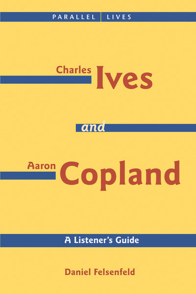 Charles Ives and Aaron Copland – A Listener's Guide: Parallel Lives Series, No. 1 – Their Lives and Their Music