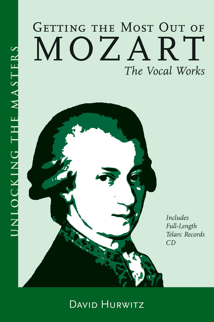 Getting the Most Out of Mozart - The Vocal Works: Unlocking the Masters Series, No. 4