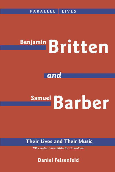 Benjamin Britten & Samuel Barber: Their Lives and Their Music - Parallel Lives Series, No. 2