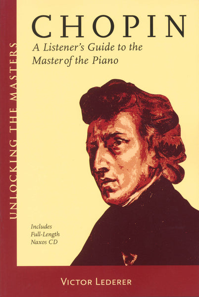 Chopin - A Listener's Guide to the Master of the Piano: Unlocking the Masters Series