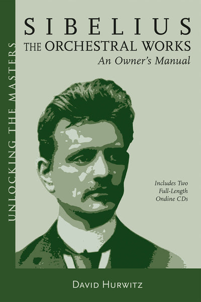 Sibelius Orchestral Works - An Owner's Manual: Unlocking the Masters Series