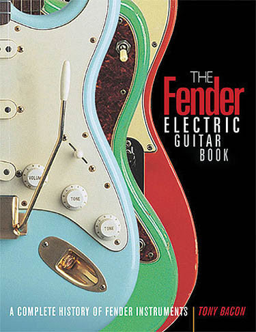 The Fender Electric Guitar Book - 3rd Edition: A Complete History of Fender Instruments