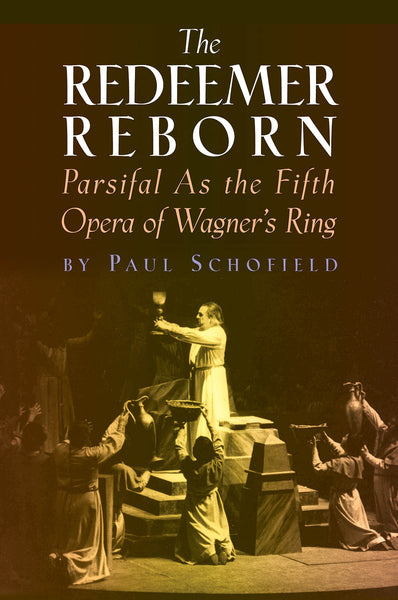 The Redeemer Reborn - Parsifal as the Fifth Opera of Wagner's Ring
