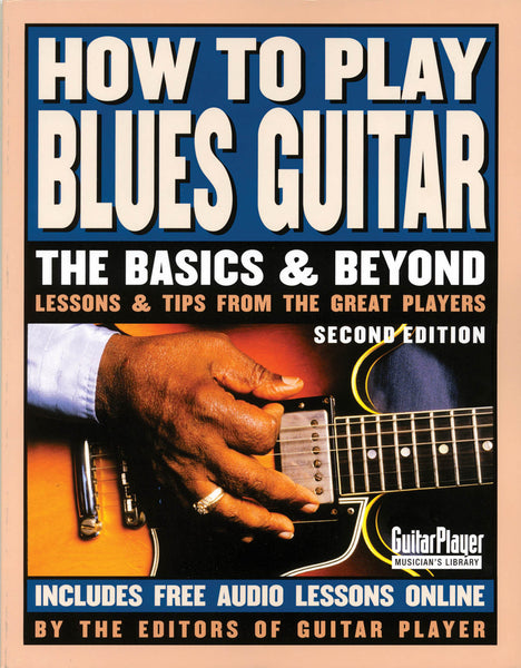 How to Play Blues Guitar - 2nd Edition: The Basics and Beyonds