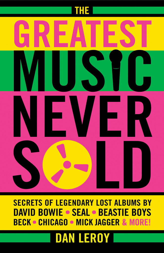 The Greatest Music Never Sold - Secrets of Legendary Lost Albums by David Bowie, Seal, Beastie Boys, Chicago, Mick Jagger, and More!
