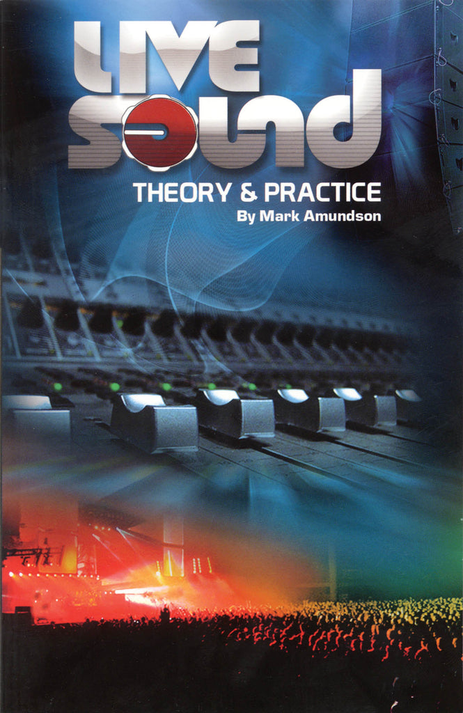 Live Sound: Theory & Practice