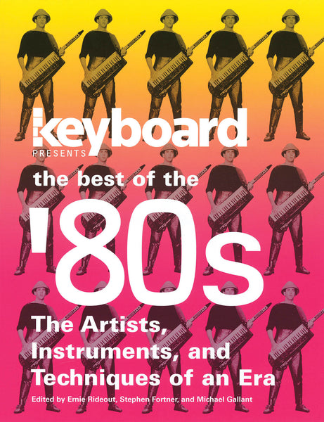 Keyboard Presents the Best of the '80s - The Artists, Instruments, and Techniques of an Era