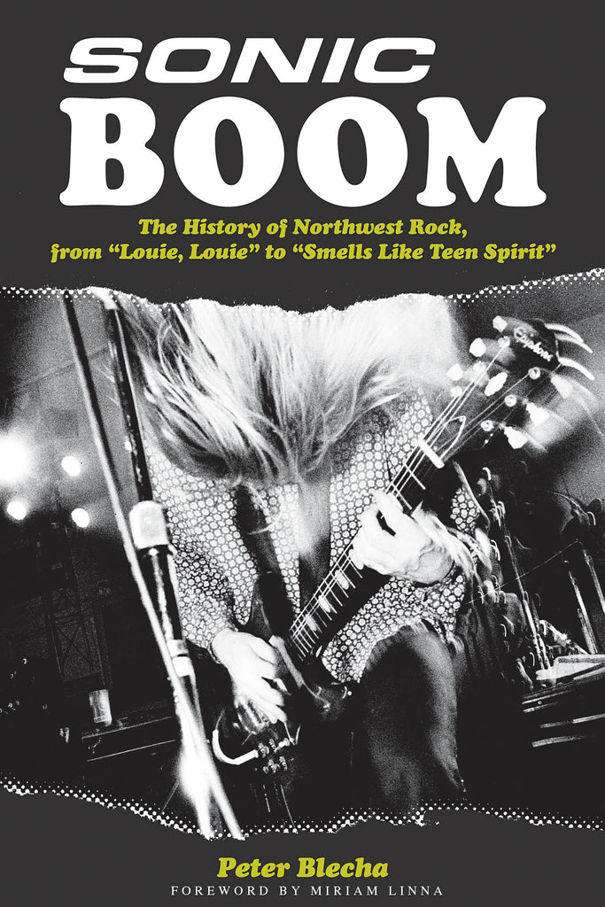 Sonic Boom! - The History of Northwest Rock, from Louie, Louie to Smells Like Teen Spirit