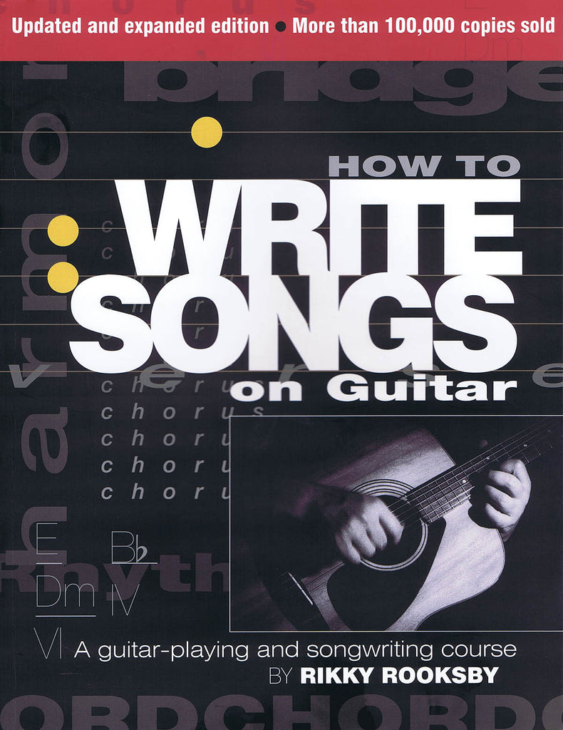 How to Write Songs on Guitar: 2nd Edition, Expanded and Updated