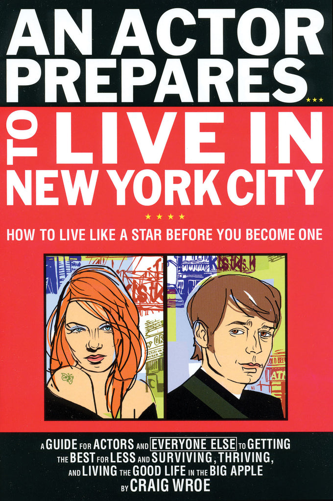 An Actor Prepares to Live in New York City: How to Live Like a Star Before You Become One