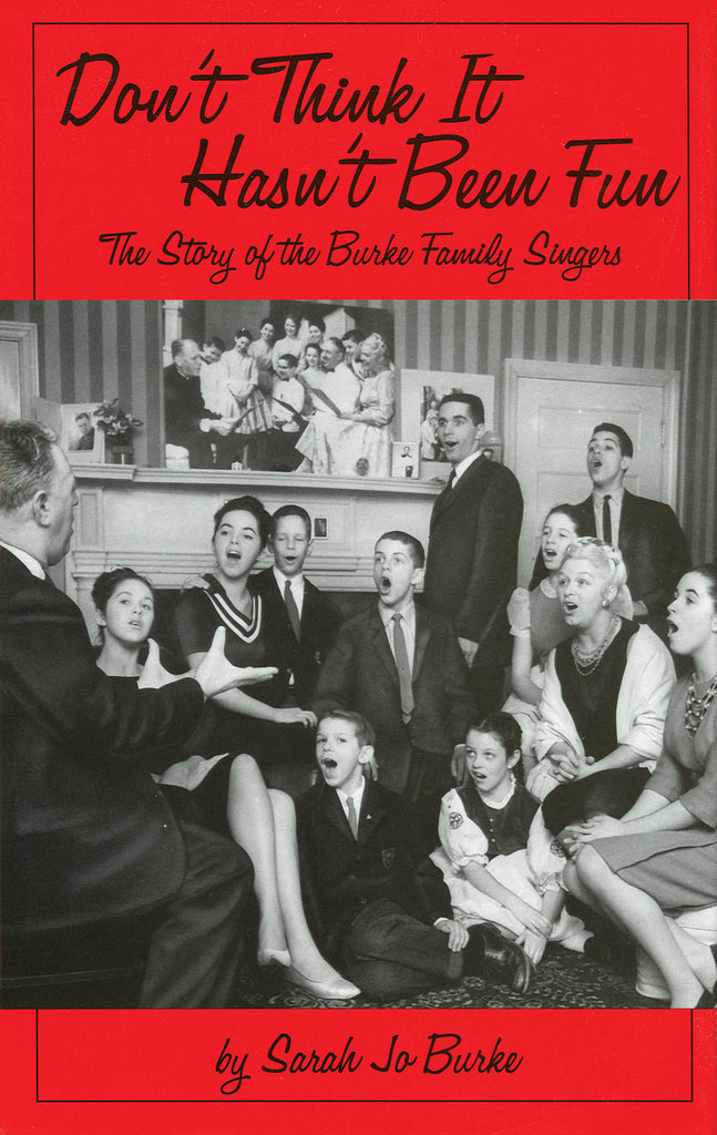 Don't Think It Hasn't Been Fun - The Story of the Burke Family Singers