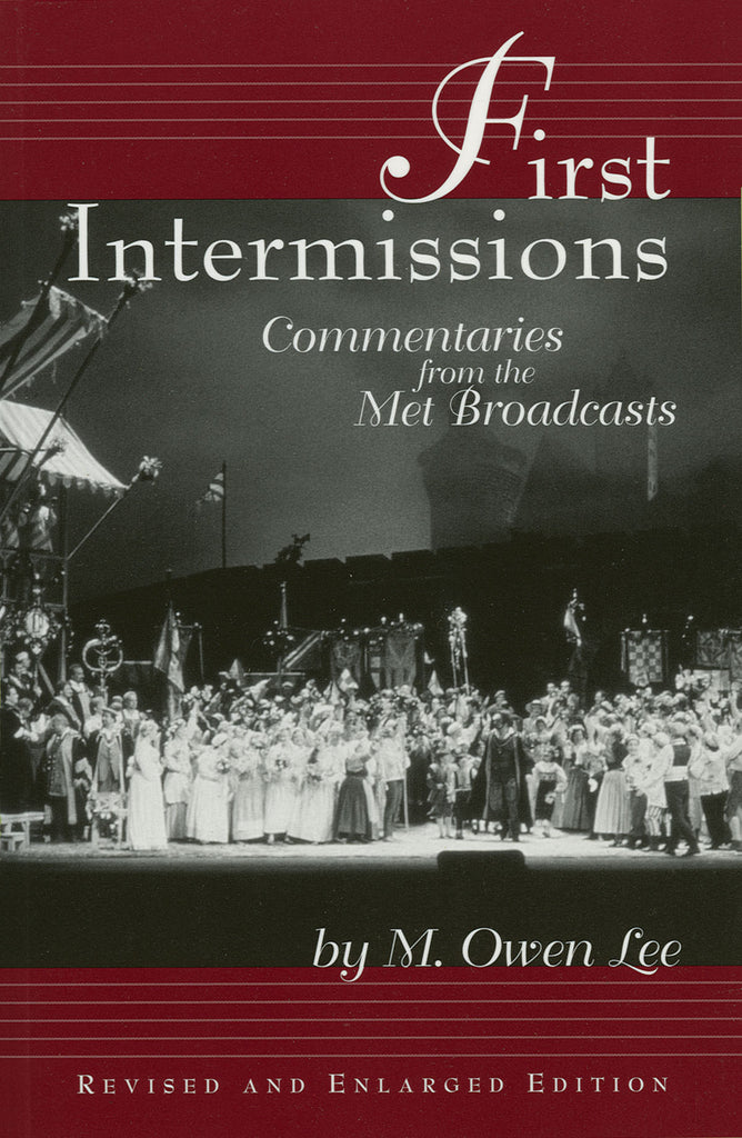 First Intermissions - Commentaries from the Met Revised and Enlarged Edition