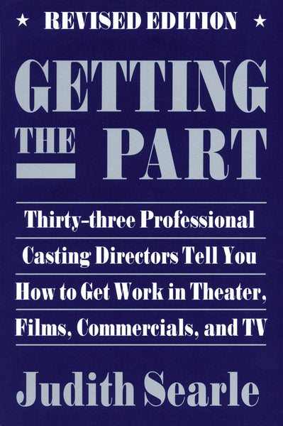 Getting the Part: Thirty-Three Professional Casting Directors Tell You How to Get Work in Theater, Films, and TV