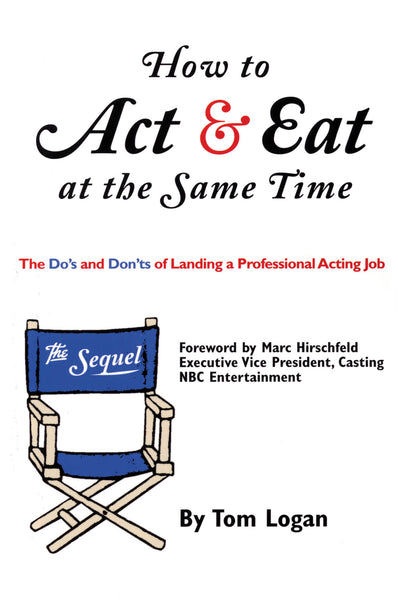 How to Act & Eat at the Same Time: The Sequel: The Do's and Don'ts of Landing a Professional Acting Job