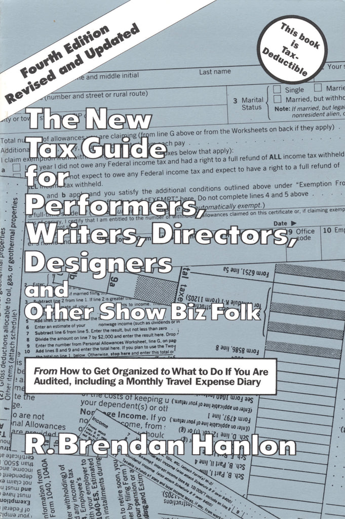 The New Tax Guide for Performers, Writers, Directors, Designers & Other Show Biz Folk: 4th Edition
