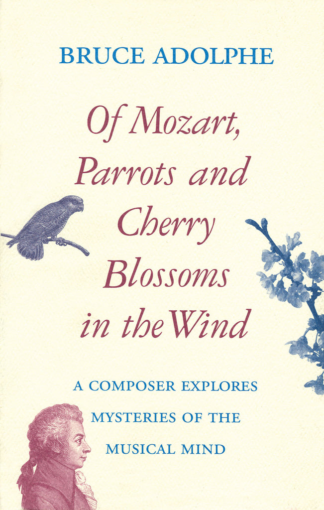 Of Mozart, Parrots, Cherry Blossoms in the Wind - A Composer Explores Mysteries of the Musical Mind