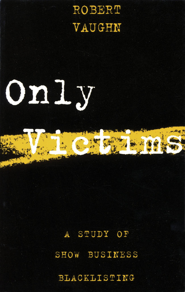 Only Victims - A Study of Show Business Blacklisting