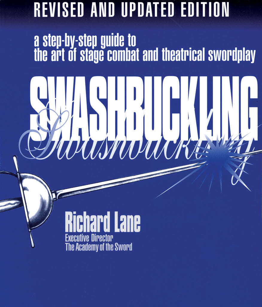 Swashbuckling: A Step-by-Step Guide to the Art of Stage Combat & Theatrical Swordplay – Revised & Updated Edition