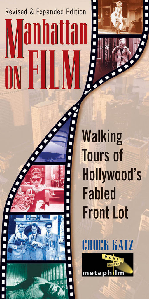 Manhattan on Film - Revised & Updated Edition: Walking Tours of Hollywood's Fabled Front Lot