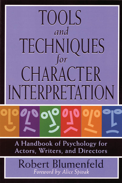 Tools and Techniques for Character Interpretation - A Handbook of Psychology for Actors, Writers, and Directors