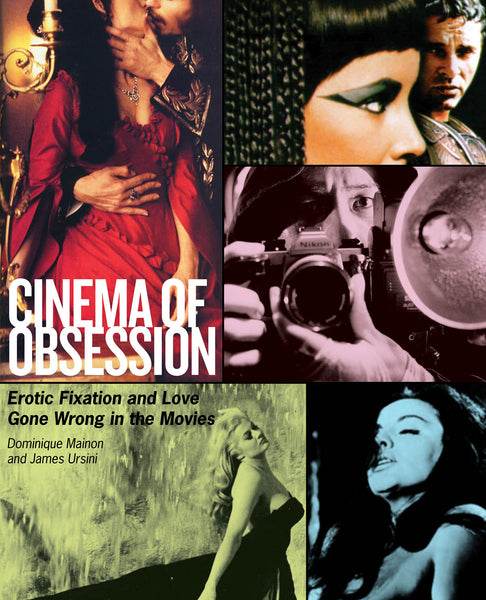 Cinema of Obsession - Erotic Fixation and Love Gone Wrong in the Movies