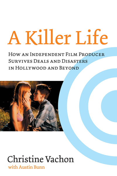 A Killer Life - How an Independent Film Producer Survives Deals and Disasters in Hollywood and Beyond