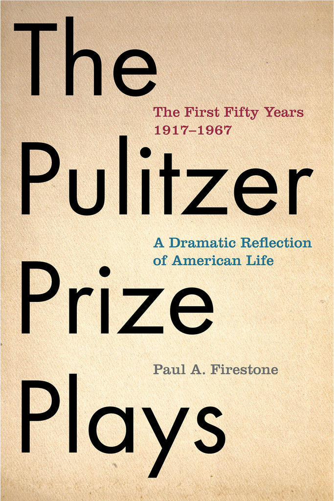 Pulitzer Prize Plays: The First Fifty Years 1917-1967, A Dramatic Reflection of American Life
