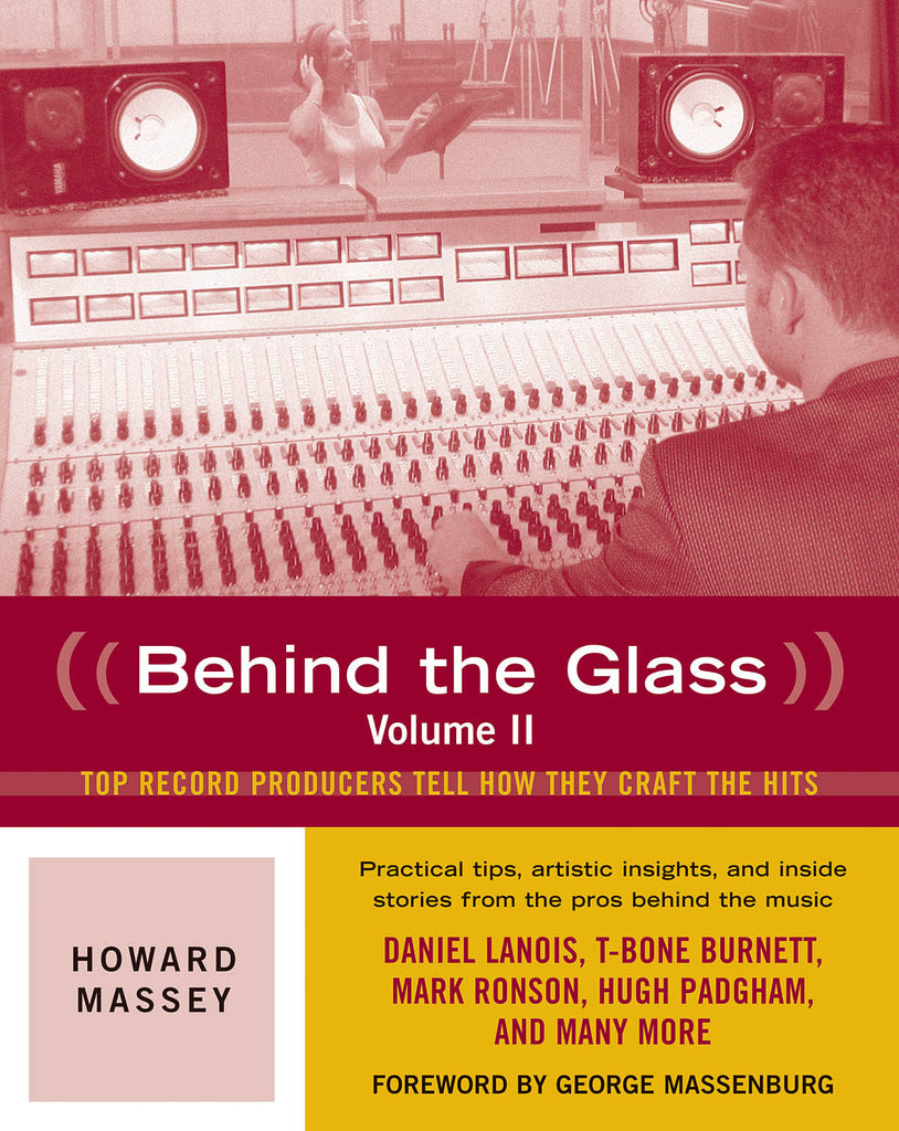 Behind the Glass, Volume II: Top Record Producers Tell How They Craft the Hits