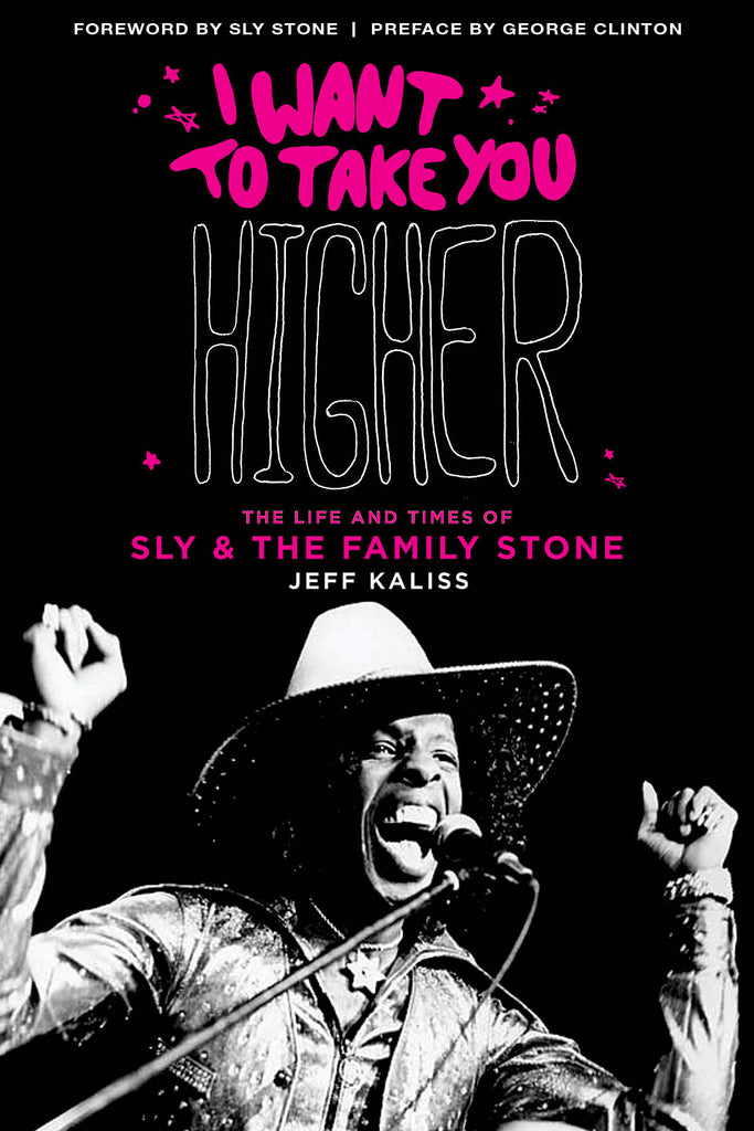 I Want to Take You Higher - Revised & Updated: The Life and Times of Sly & the Family Stone