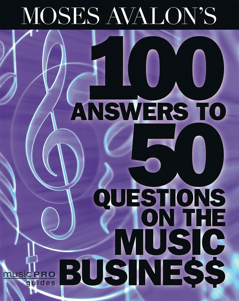 Moses Avalon's 100 Answers to 50 Questions on the Music Business: Music Pro Guides
