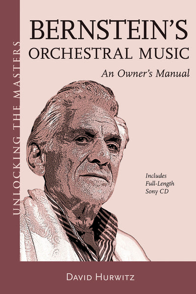 Bernstein's Orchestral Music - An Owner's Manual: Unlocking the Masters Series, No. 22