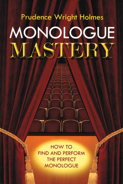 Monologue Mastery: How to Find and Perform the Perfect Monologue