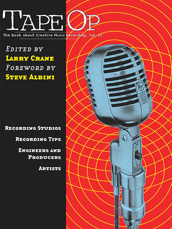 Tape Op: The Book About Creative Music Recording, Vol. 2