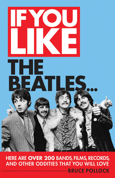 If You Like the Beatles...: Here Are Over 200 Bands, Films, Records, and Other Oddities That You Will Love