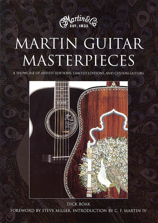 Martin Guitar Masterpieces: A Showcase of Artists' Editions, Limited Editions and Custom Guitars