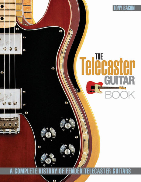 The Telecaster Guitar Book: A Complete History of Fender Telecaster Guitars Revised and Updated