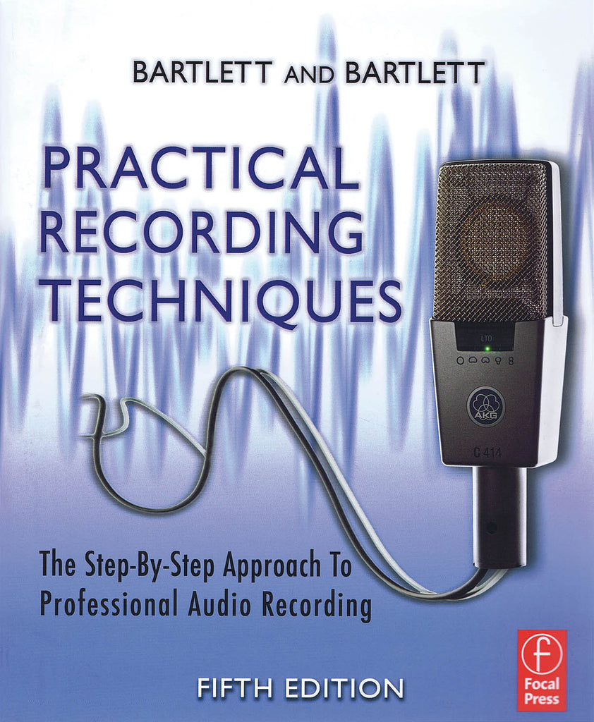 Practical Recording Techniques - 5th Edition: The Step-by-Step Approach to Professional Audio Recording